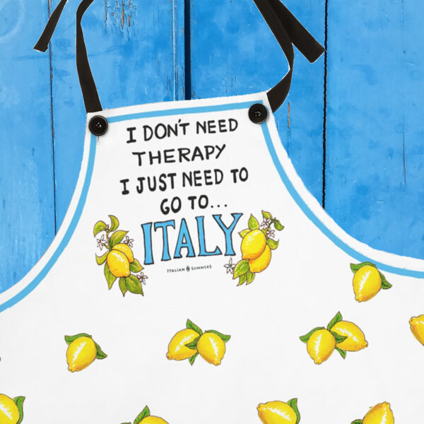 Apron I don't need therapy, I just need to go to Italy by Italian Summers