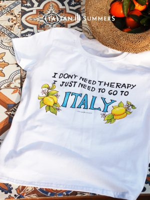 T-SHIRT I dont need Therapy I just need to go to ITALY by Italian Summers