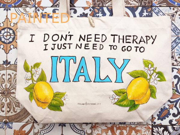 Painted I DON'T NEED THERAPY I JUST NEED TO GO TO ITALY tote by Italian Summers
