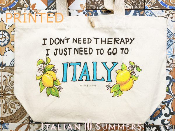 Printed I DON'T NEED THERAPY I JUST NEED TO GO TO ITALY tote by Italian Summers