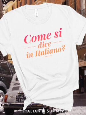 T-Shirt COME SI DICE IN ITALIANO by Italian Summers