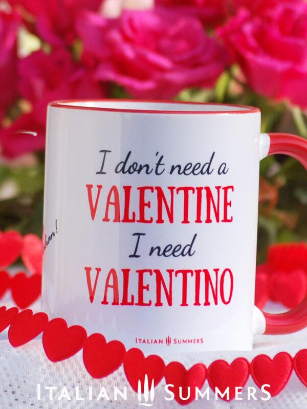 Valentine Mug I JUST NEED VALENTINO by Italian Summers